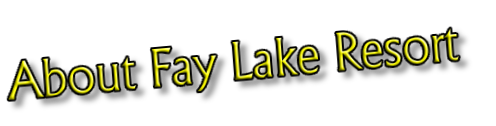 About Fay Lake Resort